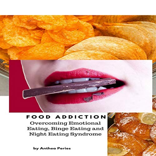 Food Addiction: Overcoming Emotional Eating, Binge Eating and Night Eating Syndrome cover art