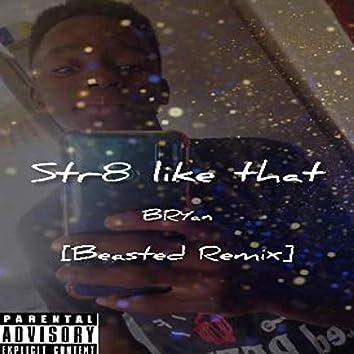Str8 like dat (beasted Remix)