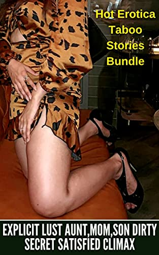 Explicit Lust Aunt,Mom,Son Dirty Secret Satisfied Climax: Hot Erotica Taboo Stories Bundle (English Edition)