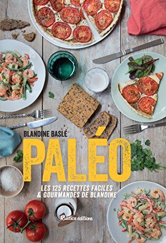 Paléo, Les 125 recettes faciles et gourmandes de Blandine: Les 125 recettes faciles & gourmandes de Blandine (Cuisine bien-être) (French Edition)
