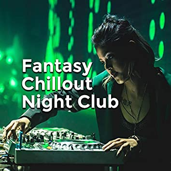 Fantasy Chillout Night Club: 2019 Energetic Chill Out Vibes Compilation for Clubs & Discotheques, Deep Pumping Beats & Happy Melodies, Dance Party Perfect Mix