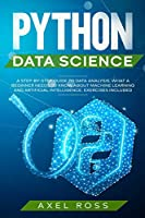 Python Data Science: A Step By Step Guide to Data Analysis. What a Beginner Needs to Know About Machine Learning and Artificial Intelligence - Exercises Included