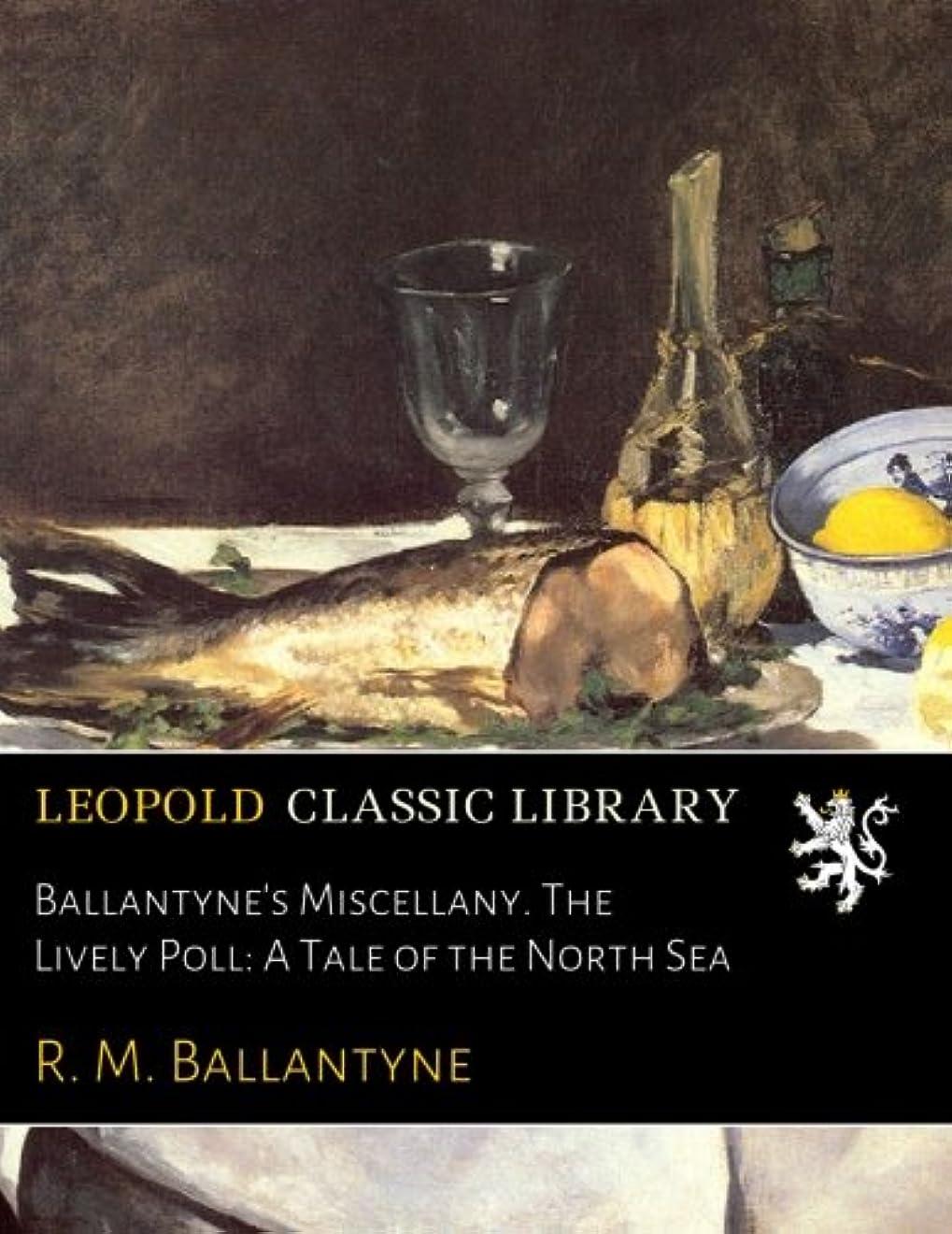 配る対話把握Ballantyne's Miscellany. The Lively Poll: A Tale of the North Sea