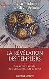 La révélation des Templiers - Les gardiens secrets de la véritable identité du Christ