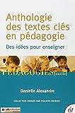 Anthologie des textes clés en pédagogie - Des idées pour enseigner - ESF Editeur - 23/04/2010