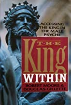 The King Within: Accessing the King in the Male Psyche 1st edition by Moore, Robert L.; Gillette, Douglas published by William Morrow & Co Hardcover