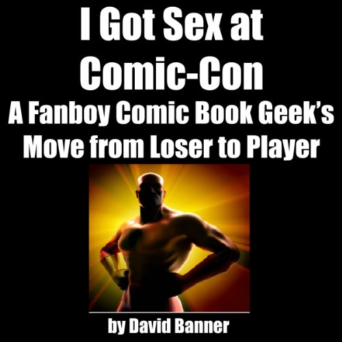 I Got Sex at Comic-Con      A Fanboy Comic Book Geek's Move from Loser to Player              By:                                                                                                                                 David Banner                               Narrated by:                                                                                                                                 David Banner                      Length: 4 hrs and 28 mins     1 rating     Overall 3.0