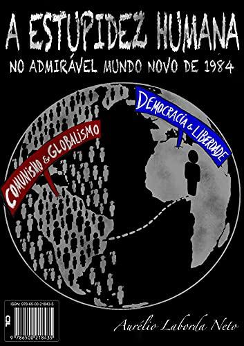 A Estupidez Humana: No Admirável Mundo Novo de 1984