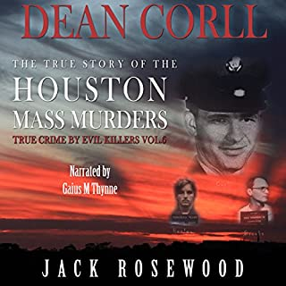 Dean Corll     The True Story of the Houston Mass Murders              By:                                                                                                                                 Jack Rosewood                               Narrated by:                                                                                                                                 Gaius M. Thynne                      Length: 3 hrs and 5 mins     Not rated yet     Overall 0.0