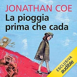 La pioggia prima che cada                   Di:                                                                                                                                 Jonathan Coe                               Letto da:                                                                                                                                 Claudia Razzi                      Durata:  7 ore e 5 min     82 recensioni     Totali 4,0