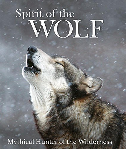 Spirit of the Wolf: Mythical Hunter of the Wilderness