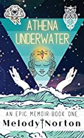 Athena Underwater: An Epic Memoir: Book 1