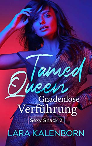Tamed Queen: Gnadenlose Verführung (Sexy Snacks 2)