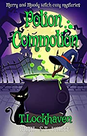 Merry and Moody Witch Cozy Mysteries: Potion Commotion: A Fantasy Mystery Adventure Series of Female Protagonists with Animal Familiars for Teens and Adults