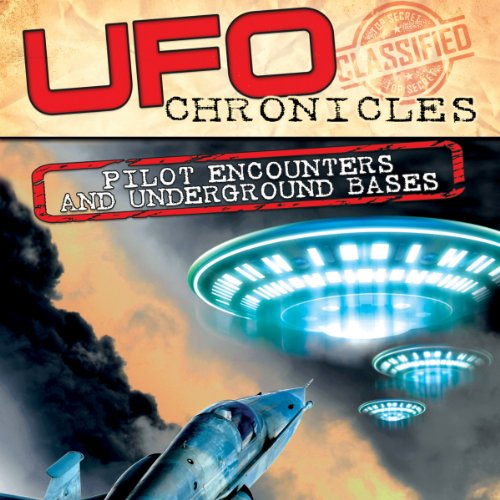 UFO Chronicles: Pilot Encounters and Underground Bases audiobook cover art