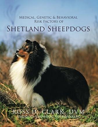 Medical, Genetic & Behavioral Risk Factors of Shetland Sheepdogs by Ross D. Clark DVM(2014-07-24)