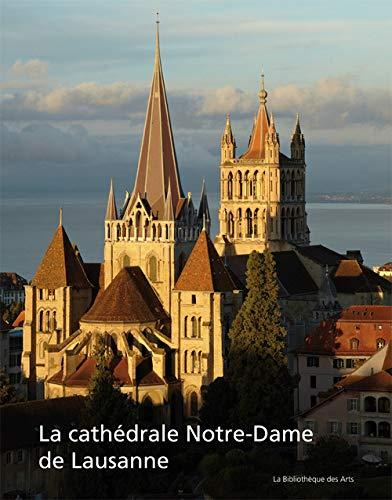 La Cathédrale Notre-Dame de Lausanne. Monument européen, temple vaudois (Aspects de l'art)