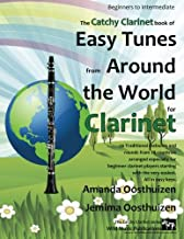 The Catchy Clarinet Book of Easy Tunes from Around the World: 70 Traditional melodies and rounds from 28 countries arranged especially for beginner ... All in easy keys and mostly below the break.