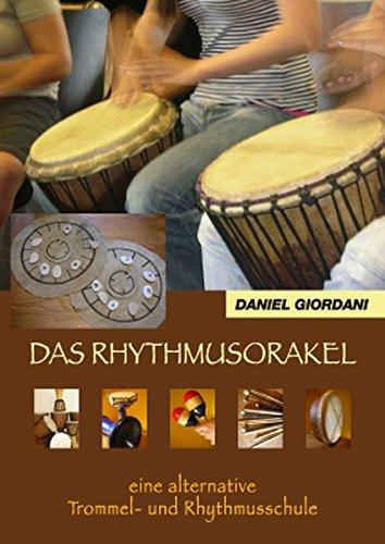 Das Rhythmusorakel: Eine alternative Trommel- und Rhythmusschule mit Spielzubehör und CD