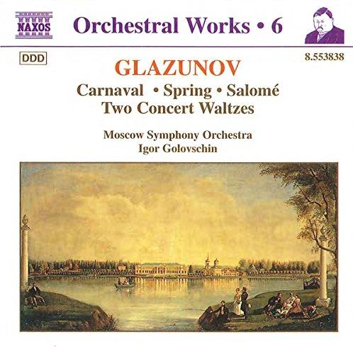 Glazunov: Orchestral Works, Vol. 6 - Overture: - Carnaval / Spring / Concert Waltzes 1 & 2 / Salome, Op. 90