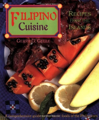 Filipino Cuisine: Recipes from the Islands by Gerry G. Gelle (2008-04-01)
