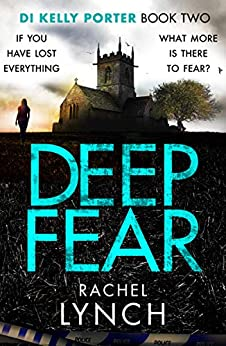 Deep Fear (Detective Kelly Porter Book 2) by [Rachel Lynch]