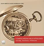 Complications Neuchateloises - Histoire, Tradition, Patrimoine
