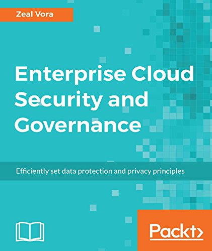 Enterprise Cloud Security and Governance: Efficiently set data protection and privacy principles by [Zeal Vora]