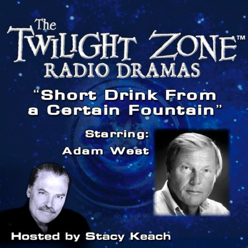 A Short Drink from a Certain Fountain     The Twilight Zone Radio Dramas              By:                                                                                                                                 Lou Holz,                                                                                        Rod Serling                               Narrated by:                                                                                                                                 Stacy Keach,                                                                                        Adam West                      Length: 40 mins     3 ratings     Overall 4.7