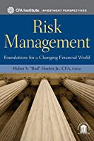 Risk Management: Foundations For a Changing Financial World (CFA Institute Investment Perspectives)