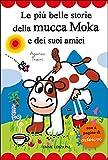 le più belle storie della mucca moka e dei suoi amici. con adesivi