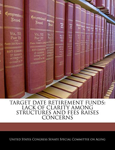 TARGET DATE RETIREMENT FUNDS: LACK OF CLARITY AMONG...