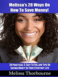 Melissa's 28 Ways On How To Save Money! : 28 Practical & Easy To Follow Tips On Saving Money In Your Everyday Life (English Edition)
