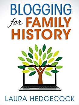 Blogging for Family History: How to Launch a Blog and Make It Successful by [Laura Hedgecock]