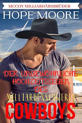 Der Ungewöhnliche Hochzeitssegen Des Milliardenschweren Cowboys (McCoy Milliardärsbrüder 7)