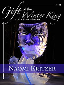 Gift of the Winter King and Other Stories by [Naomi Kritzer]