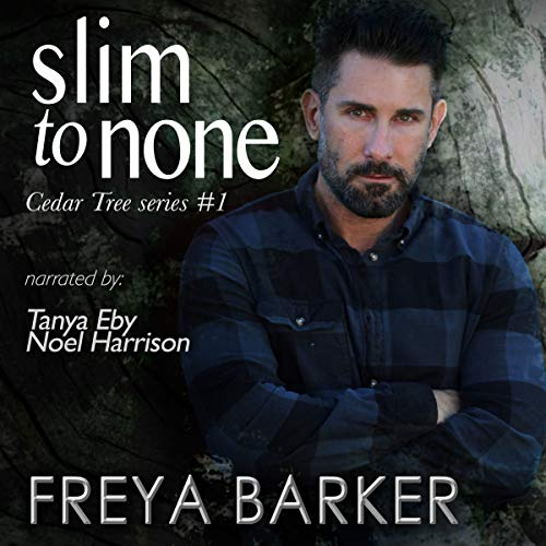 Slim to None     Cedar Tree Series              By:                                                                                                                                 Freya Barker                               Narrated by:                                                                                                                                 Tanya Eby,                                                                                        Noel Harrison                      Length: 7 hrs and 18 mins     19 ratings     Overall 3.9