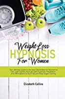 Weight Loss Hypnosis For Women: The Ultimate guide to the best Remedies for Women to Get Lean Quickly through Self-Hypnosis, Meditation, and Affirmations to Burn Fat and Stop Sugar Cravin