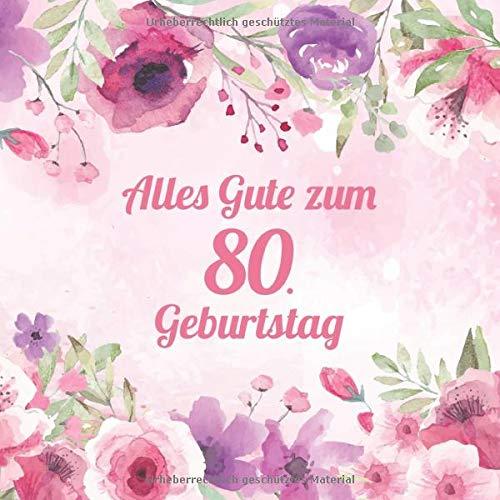 Alles Gute Zum 80. Geburtstag: Vintage Gästebuch Zum Ausfüllen - 80 Jahre Geschenkidee Zum Eintragen von Glückwünschen für das Geburtstagskind - ... Motiv: Rosa Aquarell Blumen