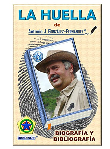 La Huella de Antonio J. González-Fernández: Biografía y Bibliografía en Amazon®
