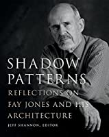 Shadow Patterns: Reflections on Fay Jones and His Architecture (Fay Jones Collaborative)