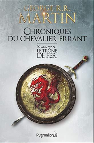 Chroniques du chevalier errant: 90 ans avant Le Trône de fer