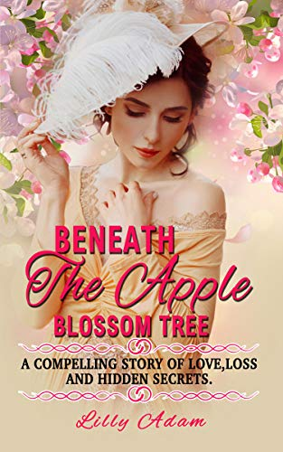 Book: Beneath The Apple Blossom Tree - A compelling story of love, loss and hidden secrets by Lilly Adam