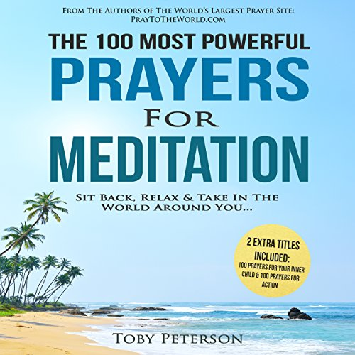 Prayer | The 100 Most Powerful Prayers for Meditation | 2 Amazing Bonus Books to Pray for Your Inner Child & Action: Sit Back, Relax & Take in the World Around You audiobook cover art