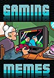 GAMING FUNNY MHEMES: Video Games Package Of Jokes, Parodies And Dankies XL (English Edition)