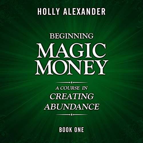 Beginning Magic Money: A Course in Creating Abundance: Magic Money Books, 1                   By:                                                                                                                                 Holly Alexander                               Narrated by:                                                                                                                                 Rob Actis                      Length: 1 hr and 48 mins     59 ratings     Overall 4.4