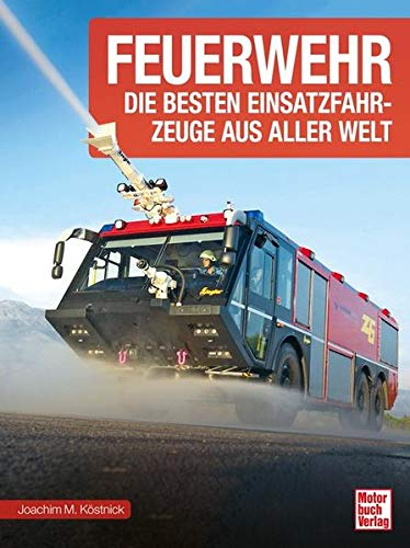 Feuerwehr: Die besten Einsatzfahrzeuge aus aller Welt