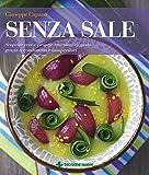 Senza sale: Scoprire vere e proprie emozioni di gusto grazie a condimenti e insaporitori (Italian Edition)
