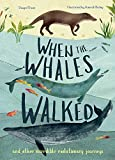 When the Whales Walked: And Other Incredible Evolutionary Journeys