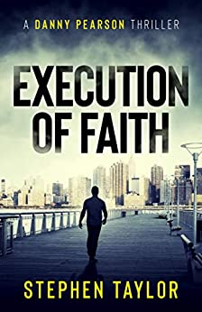 Execution of Faith: Money is power. Money is everything... (A Danny Pearson Thriller) by [Stephen Taylor]